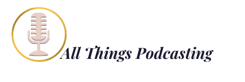 All Things Podcasting